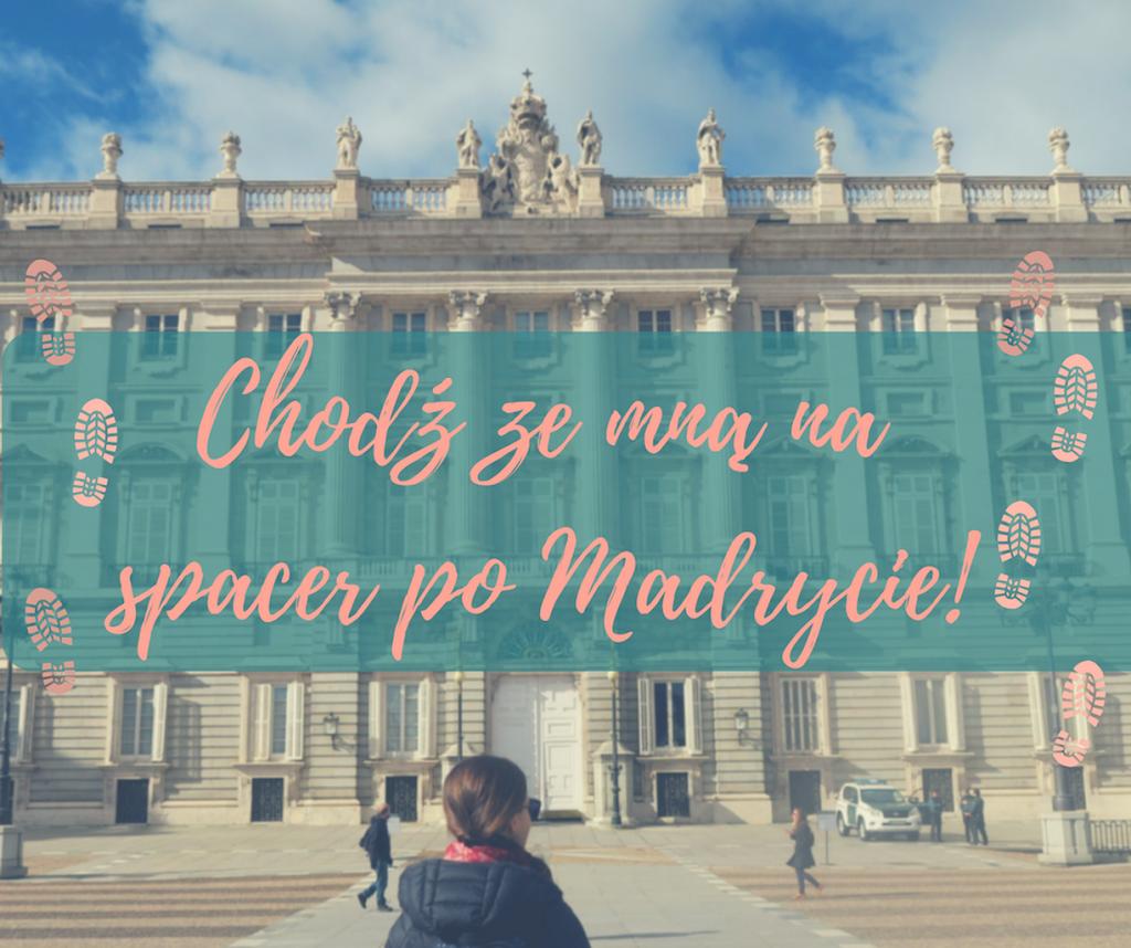 Chodź ze mną na spacer po Madrycie!