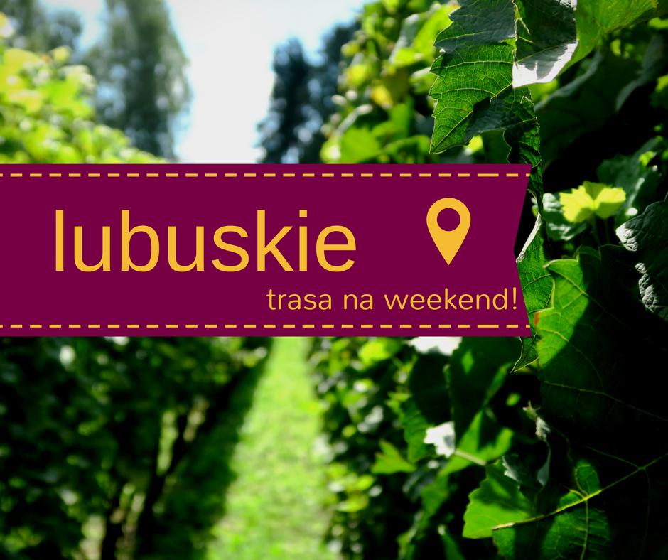 Lubuskie- trasa na długi weekend